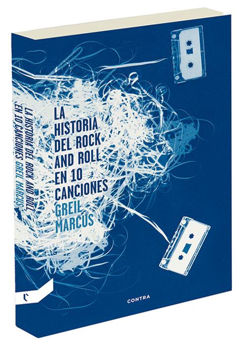 Historia del Rock&Roll en 10 canciones. Greil Marcus