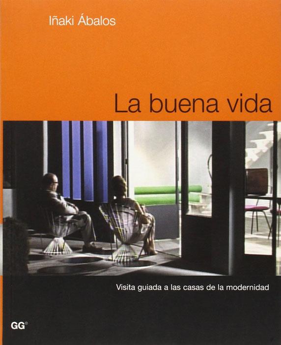 LA BUENA VIDA, de Iñaki Ábalos (Editorial Gustavo Gili, 2001-elhype