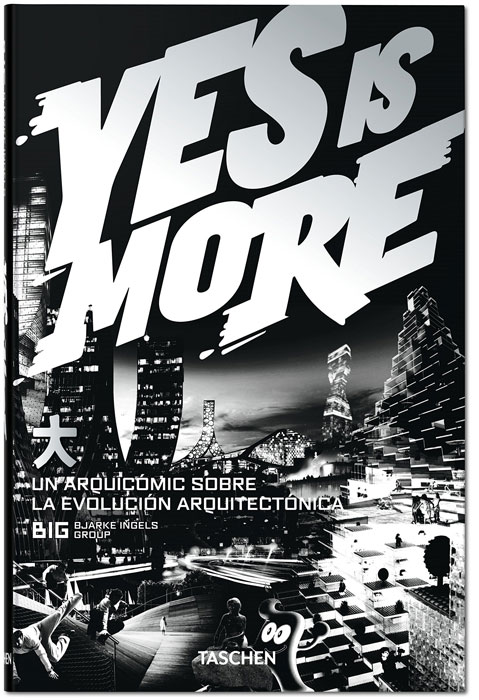YES IS MORE, de Bjarque Ingels (Editorial Taschen, 2009).