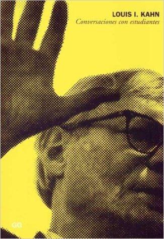 CONVERSACIONES CON ESTUDIANTES, de Louis Kahn (Editorial Gustavo Gili, 1998).