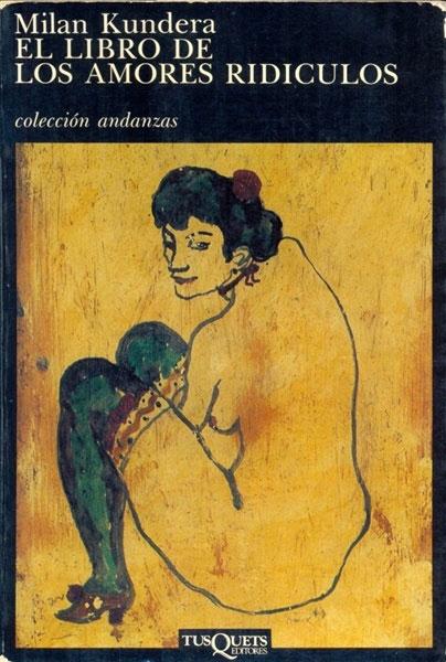"""""""El libro de los amores ridículos"""", Milan Kundera"""