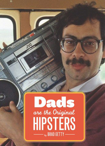 """DADS ARE THE ORIGINAL HIPSTERS"". Brad Getty (Chronicle Books)."