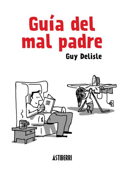 Guía del mal padre, Guy Delisle (Astiberri Ediciones, 2013)