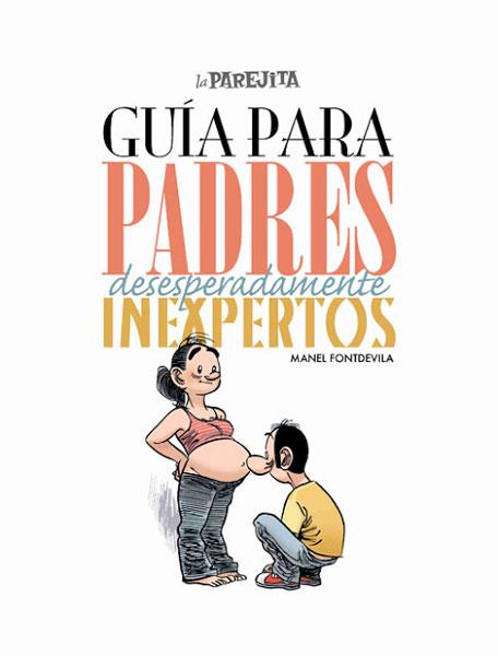 """""""GUÍA PARA PADRES DESESPERADAMENTE INEXPERTOS"""". Manel Fontdevila (El Jueves)."""