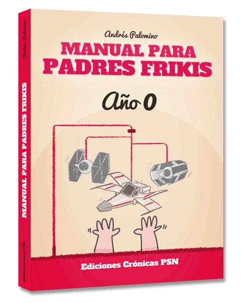 """""""MANUAL PARA PADRES FRIKIS"""". Andrés Palomino (Crónicas PSN)."""