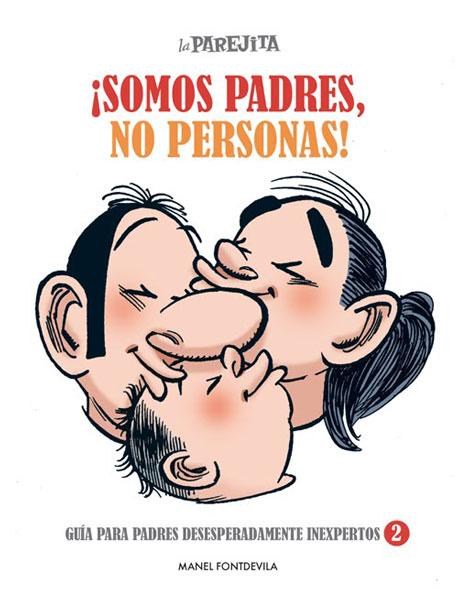 """""""SOMOS PADRES, NO PERSONAS"""". Manel Fontdevila (El Jueves)."""