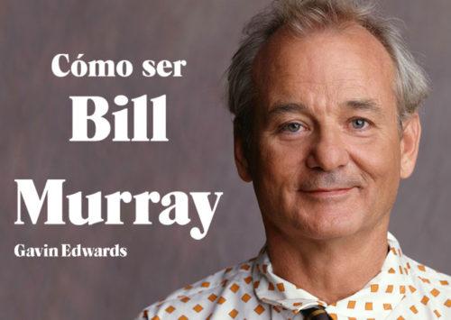 Cómo ser Bill Murray en diez pasos
