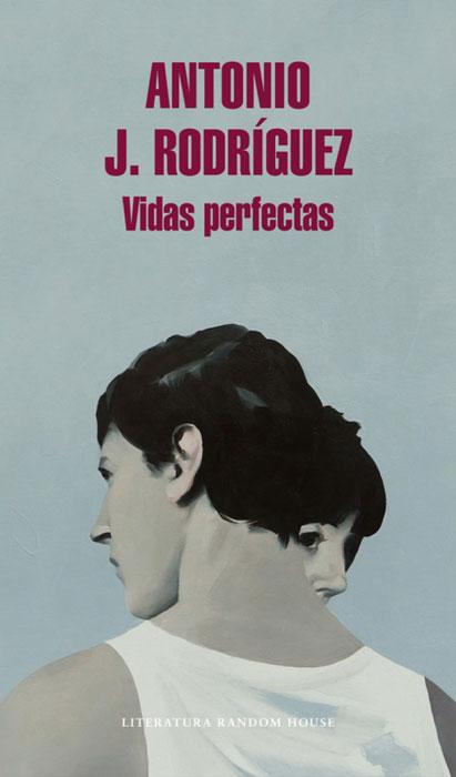 """Vidas Perfectas"". Antonio J. Rodríguez"