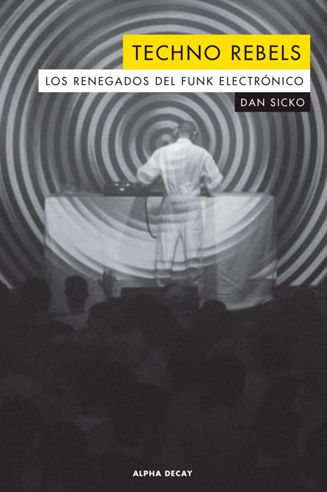 """""""Techno Rebels. Los renegados del funk electrónico"""". Dan Sicko"""