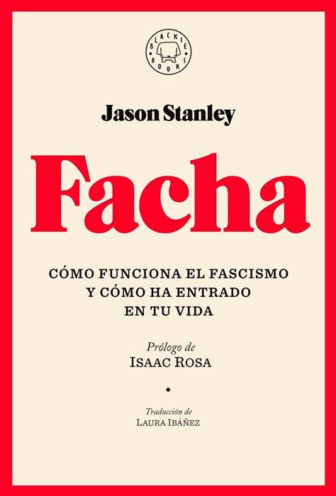 """""""Facha"""", Jason Stanley. Neofascismo"""